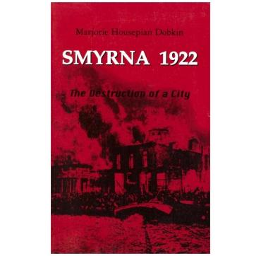SMYRNA, 1922 - THE DESTRUCTION OF A CITY